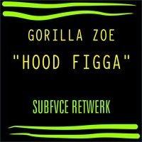 GORILLA ZOE - HOOD FIGGA (SUBFVCE RETWERK) by SUBFVCE on SoundCloud