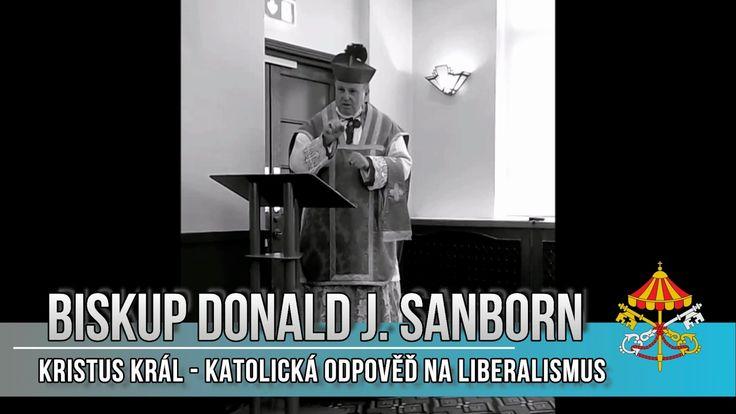 Biskup Donald J. Sanborn - Kristus Král - Katolická odpověď na liberalismus