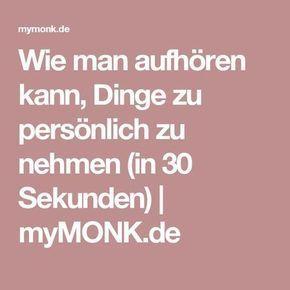 Wie man aufhören kann, Dinge zu persönlich zu nehmen (in 30 Sekunden) | myMONK.de