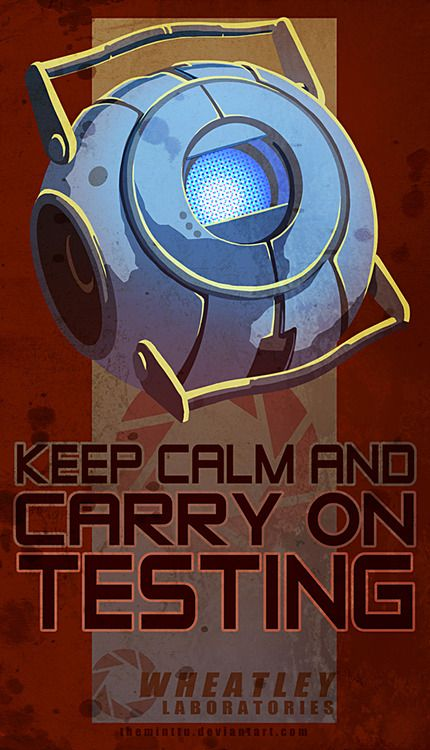 """#Wheatley Carry on #Portal 2  lol (When I first saw this I thought it said, """"Keep calm and terrified."""" ...hm. Fits.)"""