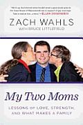"""My Two Moms by Zach Wahls:  A resounding testament to individuality and the power of family in all forms from the young man who """"lit up the Internet"""" (Ellen DeGeneres) On January 31, 2011, Zach Wahls addressed the IowaHouse Judiciary Committeein a public forum regarding full marriage equality. The nineteen-year-old..."""