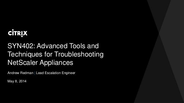 Citrix TechEdge 2014 - Advanced Tools and Techniques for Troubleshooting NetScaler Appliances by David McGeough via slideshare