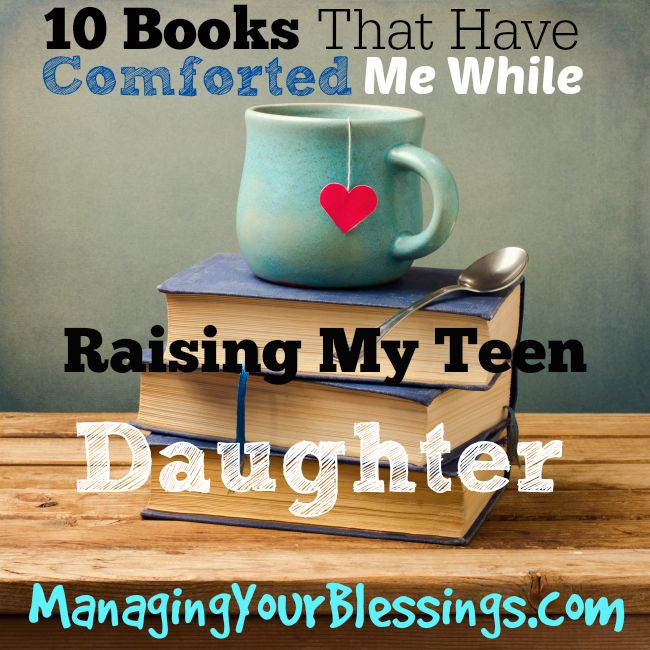 10 Books That Have Comforted Me While Raising My Teen Daughter :: Come see 10 Christian books that have comforted me in raising our teenage daughter. :: ManagingYourBlessings.com