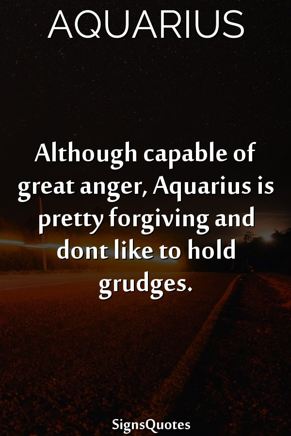 Although capable of great anger, Aquarius is pretty