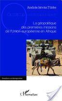 La géopolitique des premières missions de l'Union européenne en Afrique -- András István Türke