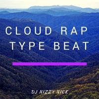 Cloud Rap Type Beat. Prod By DJ NIZZY NICK by DJ NIZZY NICK on SoundCloud