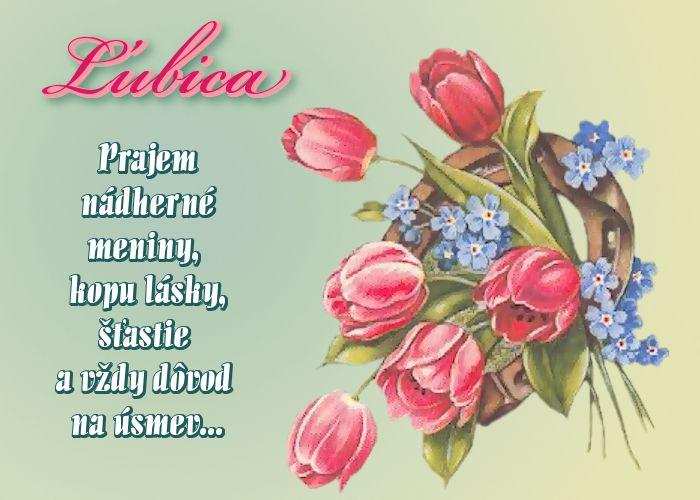 Ľubica Prajem nádherné meniny, kopu lásky, šťastie a vždy dôvod na úsmev...