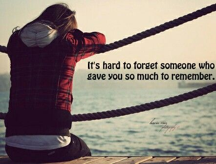 """It's hard to forget someone who gave you so much to remember."""
