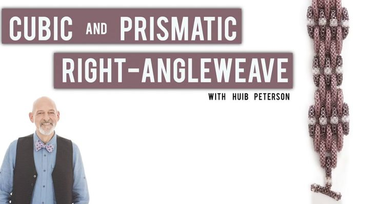 Cubic Right-Angle Weave, Prismatic Right-Angle Weave, Basketweave with Huib Petersen - Interweave