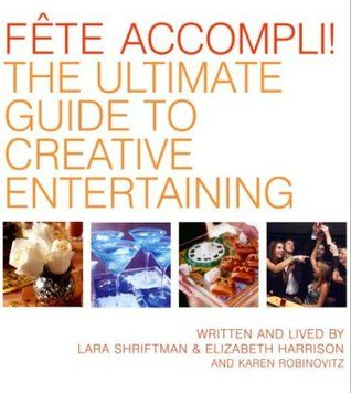 Fete Accompli!: The Ultimate Guide To Creative Entertaining