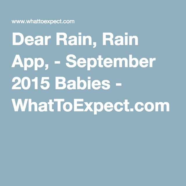 Dear Rain, Rain App, - September 2015 Babies - WhatToExpect.com
