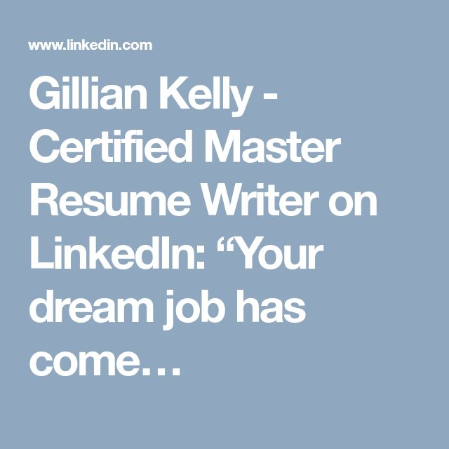 """Gillian Kelly - Certified Master Resume Writer on LinkedIn: """"Your dream job has come…"""