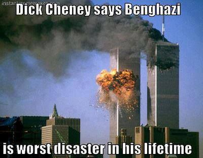 Dick Cheney says Benghazi is worst disaster in his lifetime. 9/11?