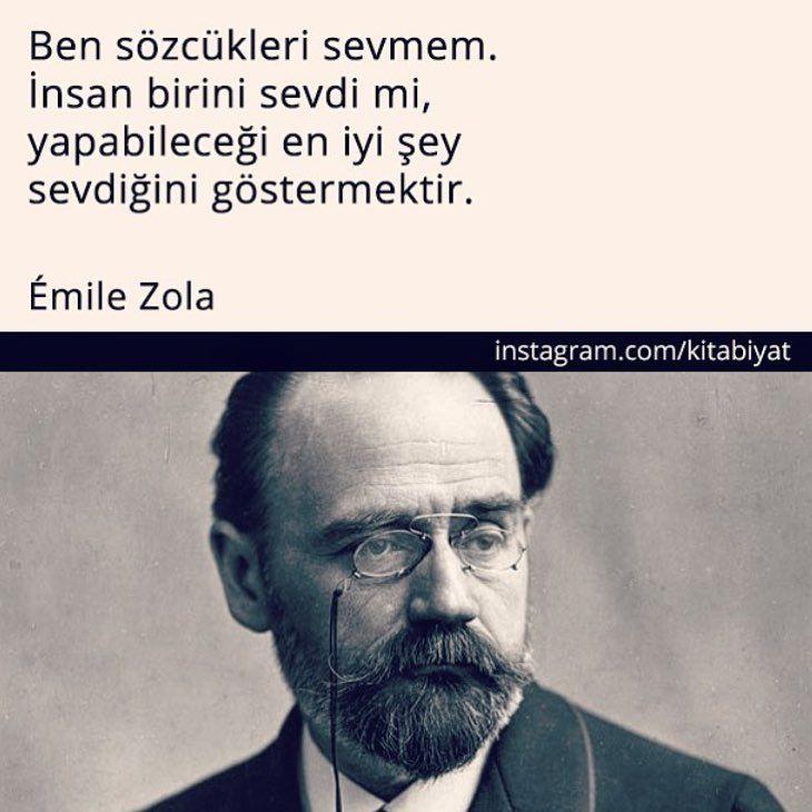 Ben sözcükleri sevmem. İnsan birini sevdi mi, yapabileceği en iyi şey sevdiğini göstermektir.   - Émile Zola  #sözler #anlamlısözler #güzelsözler #manalısözler #özlüsözler #alıntı #alıntılar #alıntıdır #alıntısözler #şiir