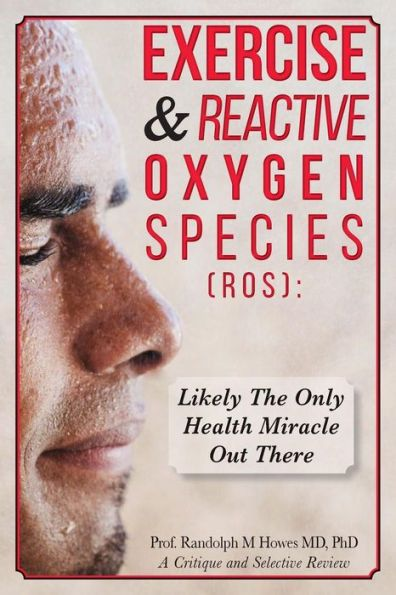 Exercise & Reactive Oxygen Species (ROS): : Likely The Only Health Miracle Out There