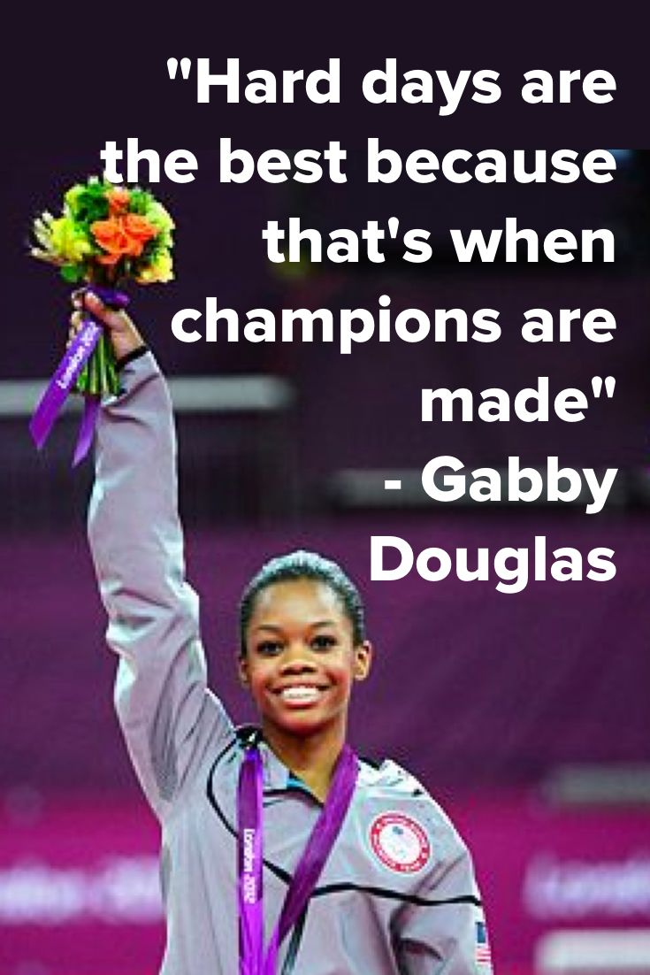 Hard days are the best because that's when champions are made - Gabby Douglas