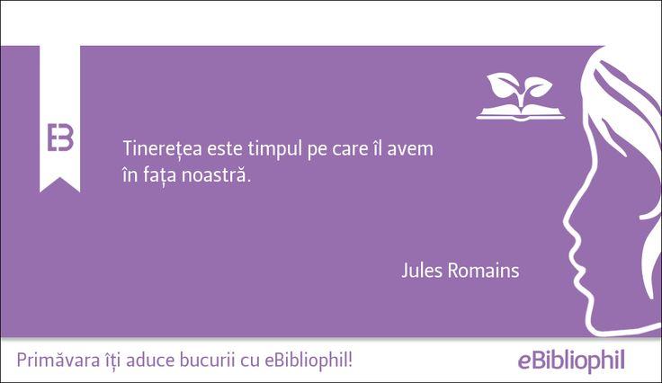 """""""Tinerețea este timpul pe care îl avem în fața noastră."""" Jules Romains"""
