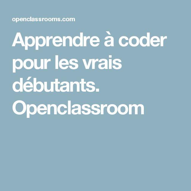 Apprendre à coder pour les vrais débutants. Openclassroom
