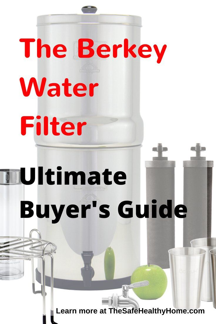 Berkey Water Filter Buyers Guide The Safe Healthy Home Berkey Water Filter Berkey Water Water Filter