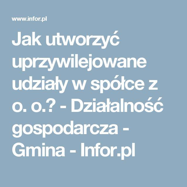 Jak utworzyć uprzywilejowane udziały w spółce z o. o.? - Działalność gospodarcza - Gmina - Infor.pl