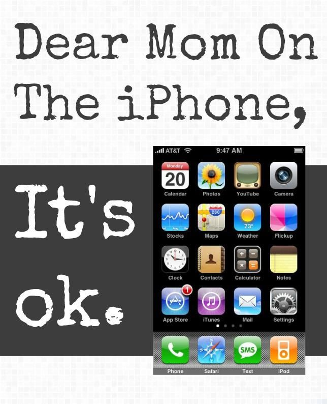 FriedOkra: Dear Mom on the iPhone, I Get it. Mommy encouragement