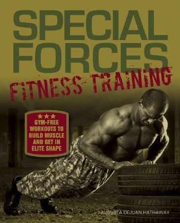 Special Forces Fitness Training Gym-Free Workouts to Build Muscle and Get in Elite Shape