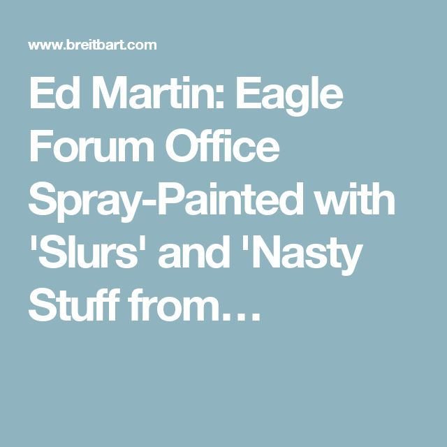 Ed Martin: Eagle Forum Office Spray-Painted with 'Slurs' and 'Nasty Stuff from…