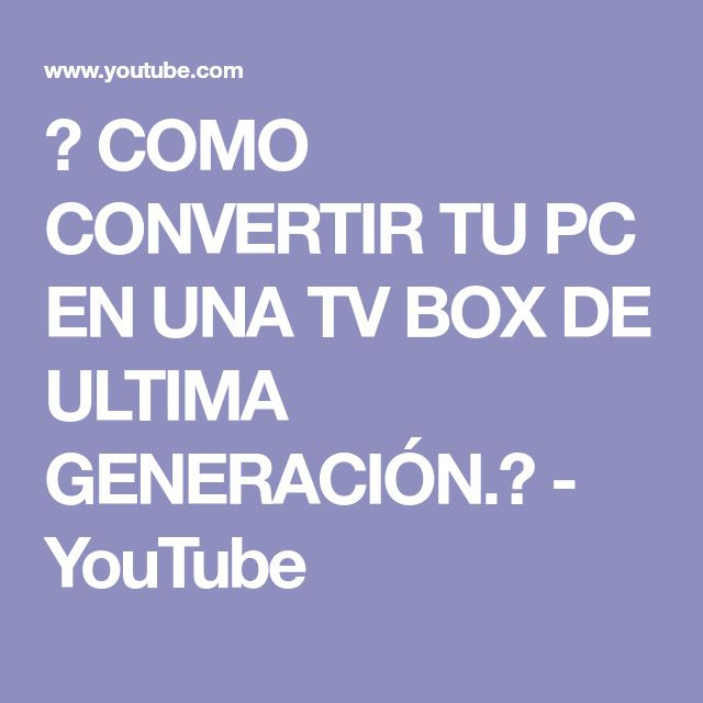 🔝 COMO CONVERTIR TU PC EN UNA TV BOX DE ULTIMA GENERACIÓN.📺 - YouTube