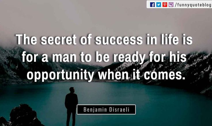 """""""The secret of success in life is for a man to be ready for his opportunity when it comes."""" ― Benjamin Disraeli Quote"""