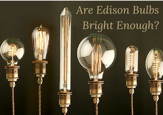 Are Edison bulbs bright enough? See for yourself in this breakdown from  1000Bulbs.com