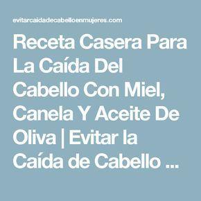 Receta Casera Para La Caída Del Cabello Con Miel, Canela Y Aceite De Oliva | Evitar la Caída de Cabello en Mujeres