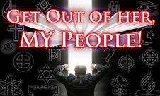 Get out of her, My people! From all religions that do not keep the true Shabbat and worship the one true Elohim...