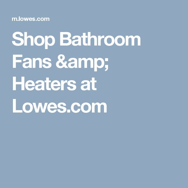 Shop Bathroom Fans & Heaters at Lowes.com