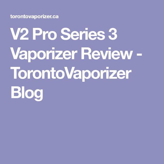 V2 Pro Series 3 Vaporizer Review - TorontoVaporizer Blog