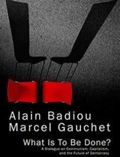 What Is To Be Done?: A Dialogue on Communism Capitalism and the Future of Democracy free download by Alain Badiou Marcel Gauchet ISBN: 9781509501717 with BooksBob. Fast and free eBooks download.  The post What Is To Be Done?: A Dialogue on Communism Capitalism and the Future of Democracy Free Download appeared first on Booksbob.com.