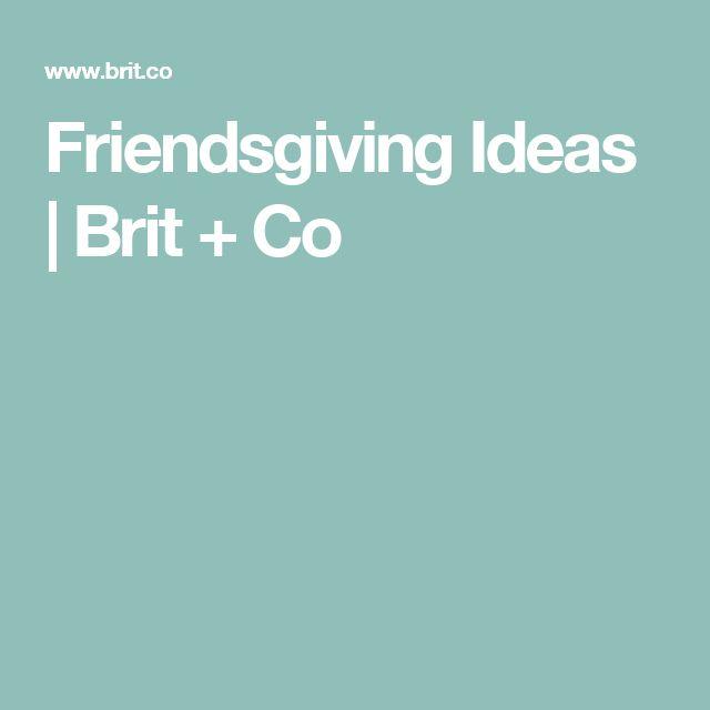 Friendsgiving Ideas   Brit + Co