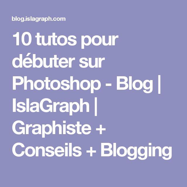 10 tutos pour débuter sur Photoshop - Blog   IslaGraph   Graphiste + Conseils + Blogging