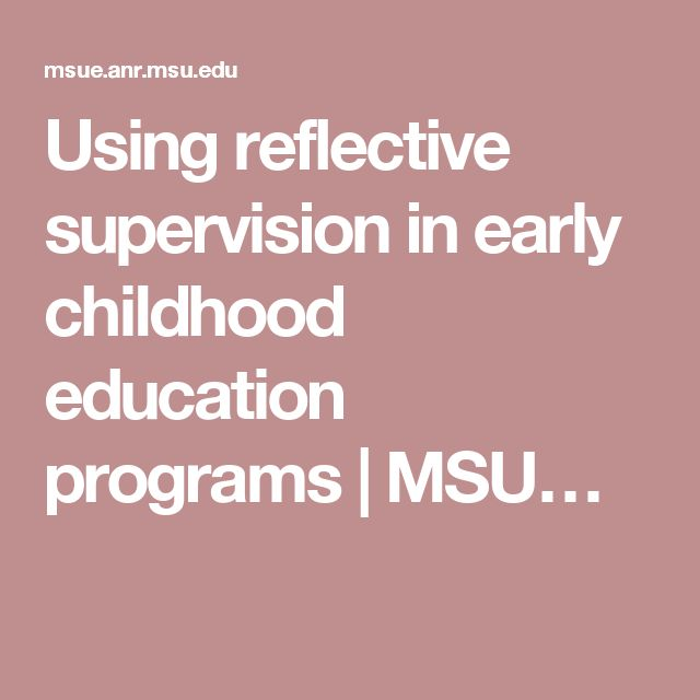 Using reflective supervision in early childhood education programs | MSU…