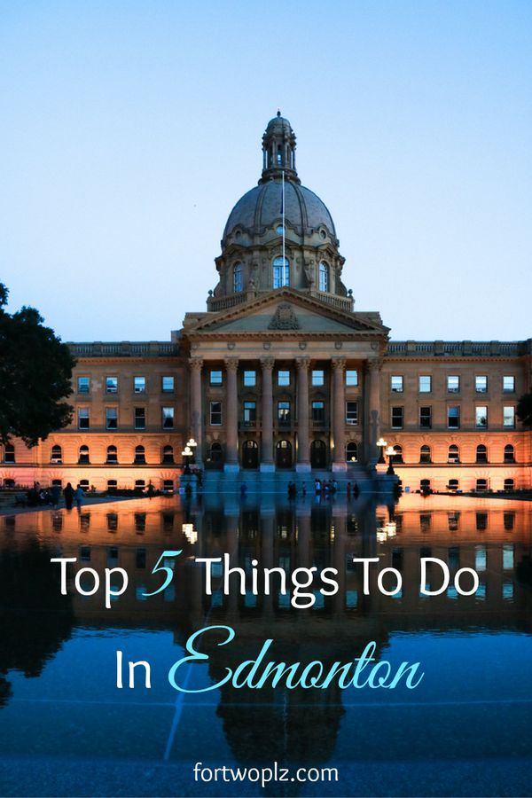 Visiting Edmonton, Alberta? Here are the top 5 things you can't miss out!