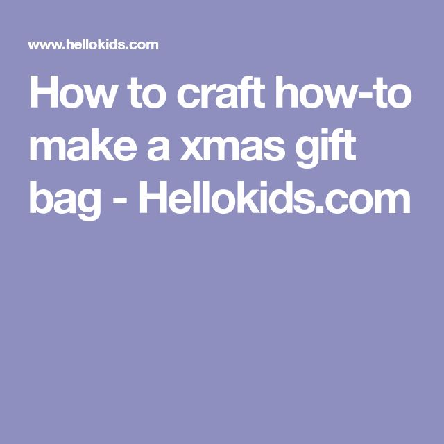 How to craft how-to make a xmas gift bag - Hellokids.com