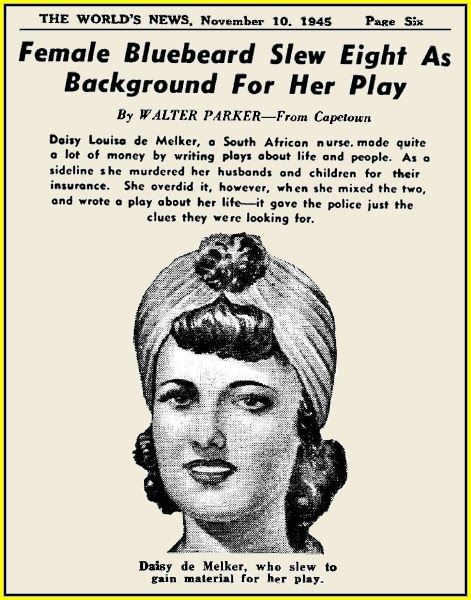 """""""Daisy Louisa de Melker made quite a lot of money by writing plays about life and people. As a sideline she murdered her husbands and children.."""" The World's News, November 10 1945"""
