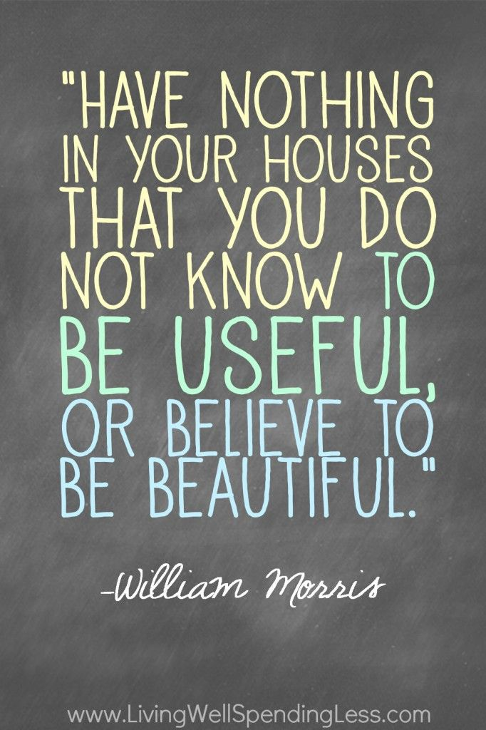 Have nothing in your houses that you do not know to be useful, or believe to be…