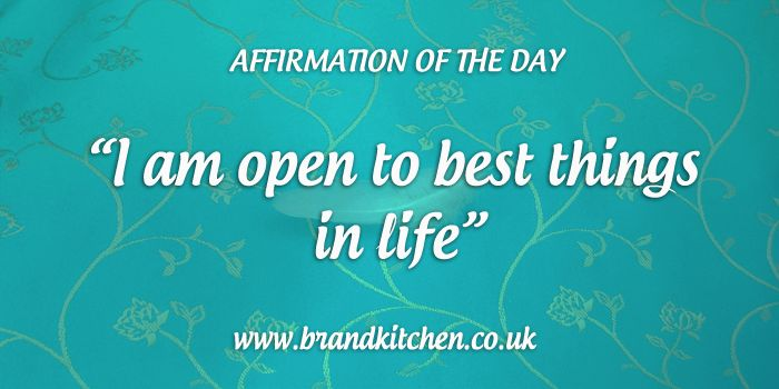"""Affirmation of the day: """"I am open to best things in life."""""""