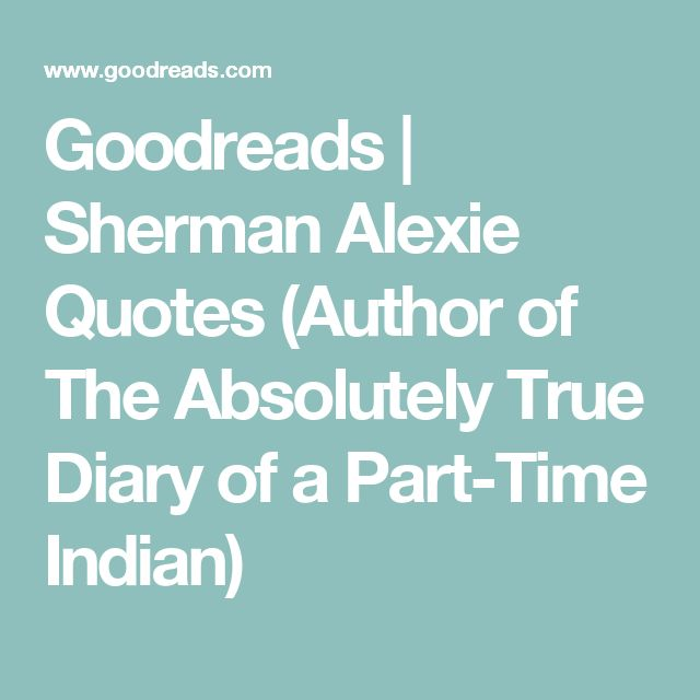 Absolutely True Diary Of A Part Time Indian Quotes Fascinating Goodreads  Sherman Alexie Quotes Author Of The Absolutely True