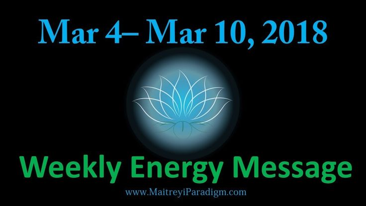 Conscious Living Weekly Energy Message for the week of March 4, 2018 thr...