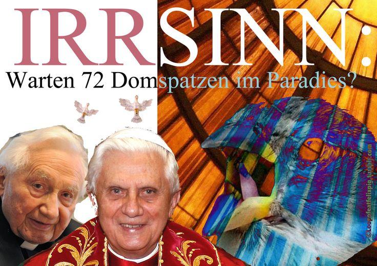 """IRRSINN: Warten 72 Domspatzen im Paradies? Papstbruder Georg Ratzinger hält Aufklärung des sex. Missbrauchs in Regensburg für """"Irrsinn""""."""
