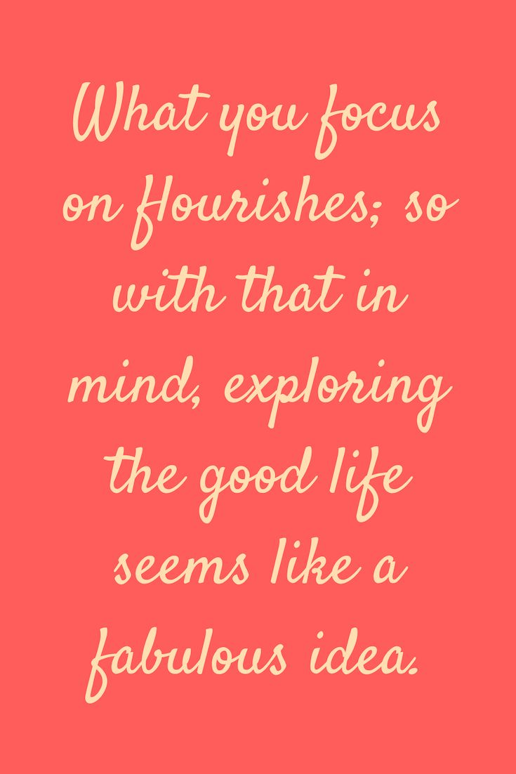 The Good Life It's a paradox: life is tough, but life is good too. Sometimes life is absolutely wonderful. What you focus on flourishes; so with that in mind, exploring the good life seems like a fabulous idea. <a class=