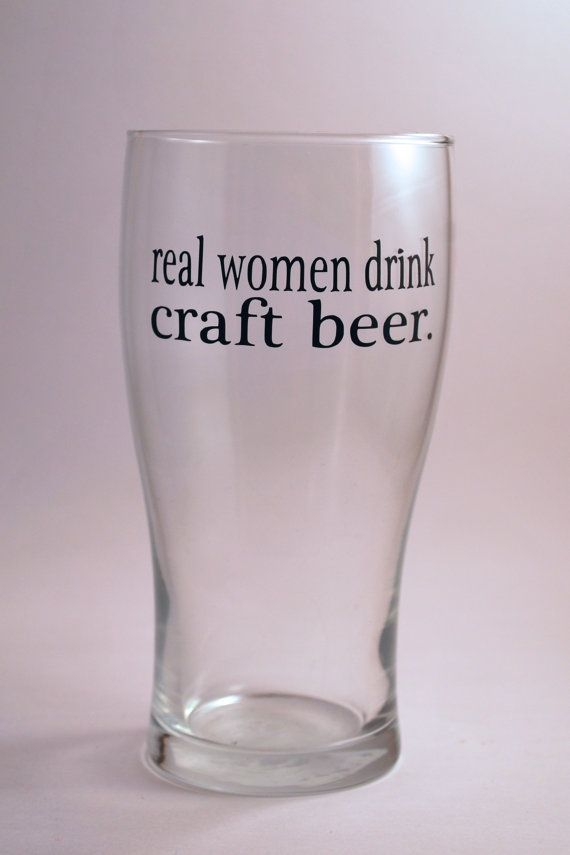 Real Women Drink Craft Beer Pint Glass, Beer Glass, Bridesmaid Gift, Home Brew, Craft Beer