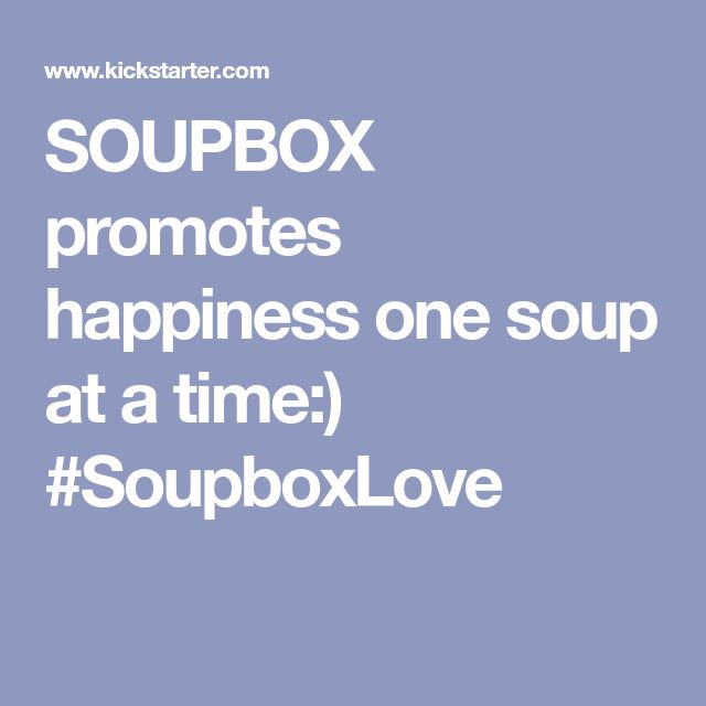 SOUPBOX promotes happiness one soup at a time:) #SoupboxLove