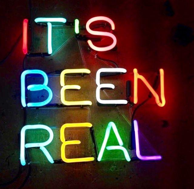 It's been real | neon